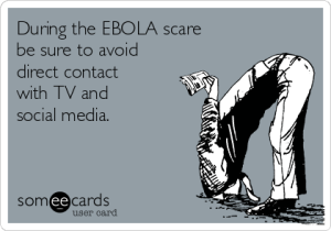 during-the-ebola-scare-be-sure-to-avoid-direct-contact-with-tv-and-social-media-fd1d2